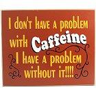 Caffeine Problem Wood Coffee Sign