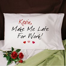 Make Me Late Personalized Romantic Pillowcase