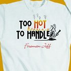 Too Hot Too Handle Personalized Firefighter Sweatshirt