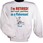 Retired! Part-Time Fisherman Personalized Fishing Sweatshirt